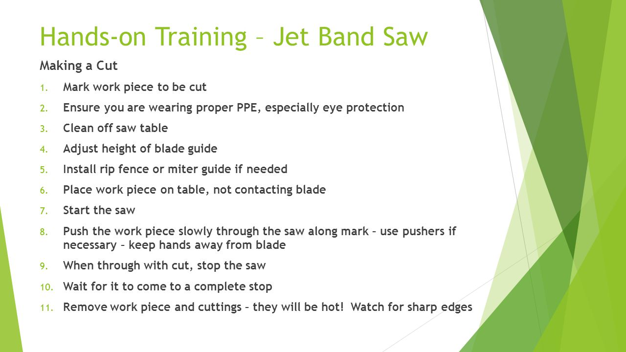 Hands-on Training – Jet Band Saw Making a Cut 1. Mark work piece to be cut 2.