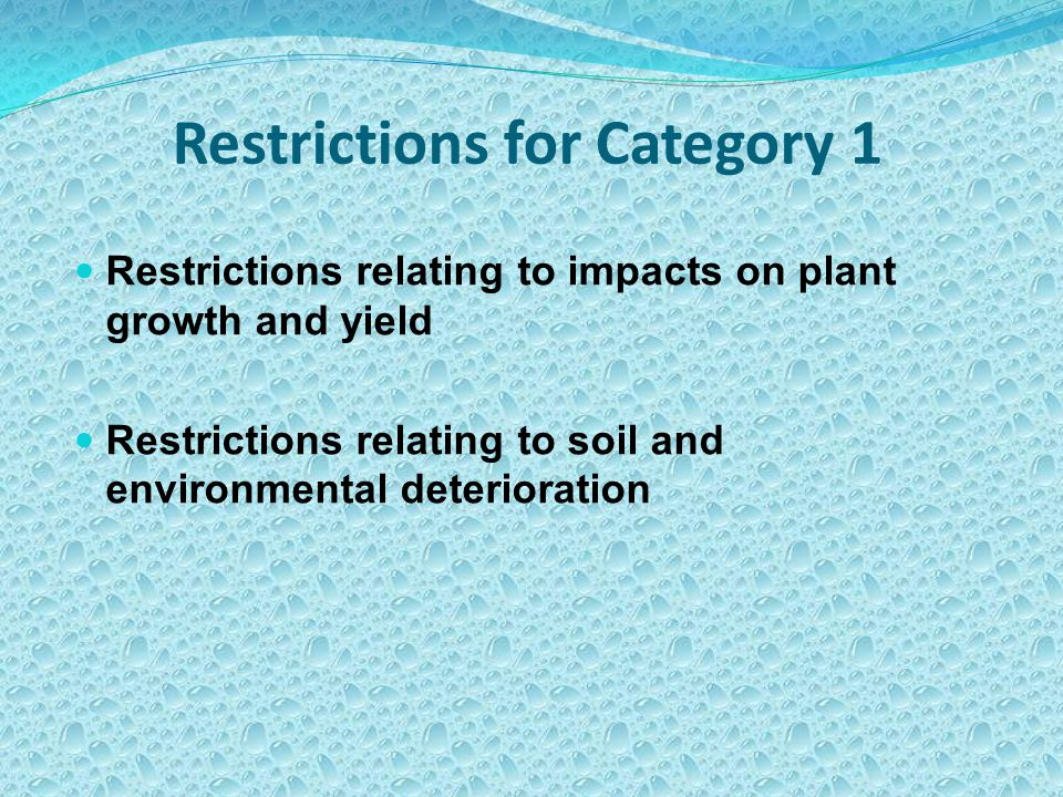 Restrictions relating to impacts on plant growth and yield Restrictions relating to soil and environmental deterioration Restrictions for Category 1