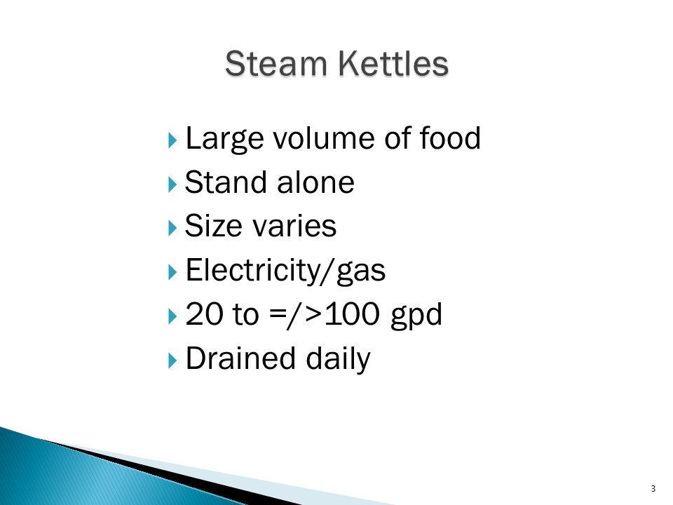  Large volume of food  Stand alone  Size varies  Electricity/gas  20 to =/>100 gpd  Drained daily 3
