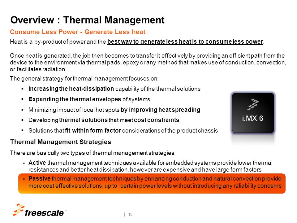 TM 10 Overview : Thermal Management Consume Less Power - Generate Less heat Heat is a by-product of power and the best way to generate less heat is to