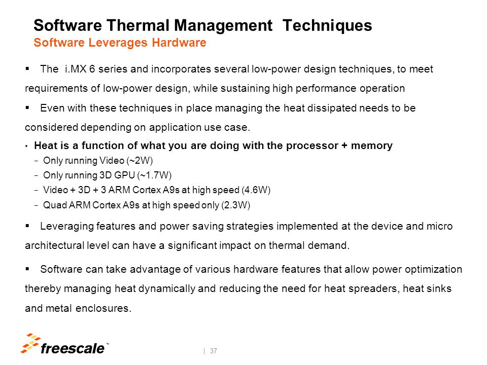TM 37 Software Thermal Management Techniques Software Leverages Hardware  The i.MX 6 series and incorporates several low-power design techniques, to
