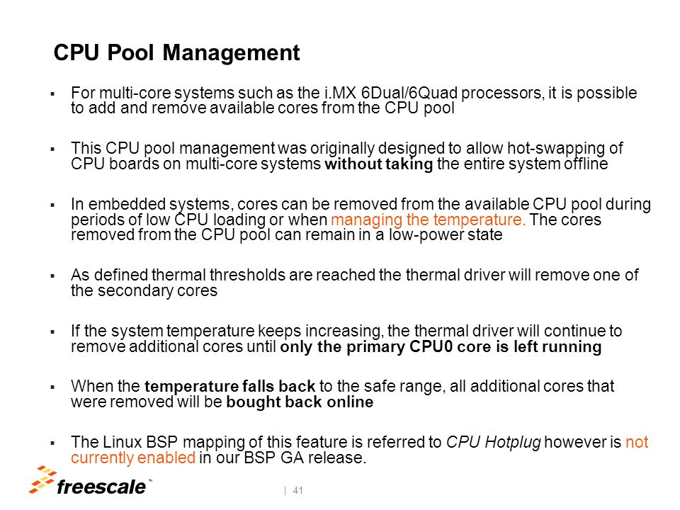 TM 41 CPU Pool Management  For multi-core systems such as the i.MX 6Dual/6Quad processors, it is possible to add and remove available cores from the