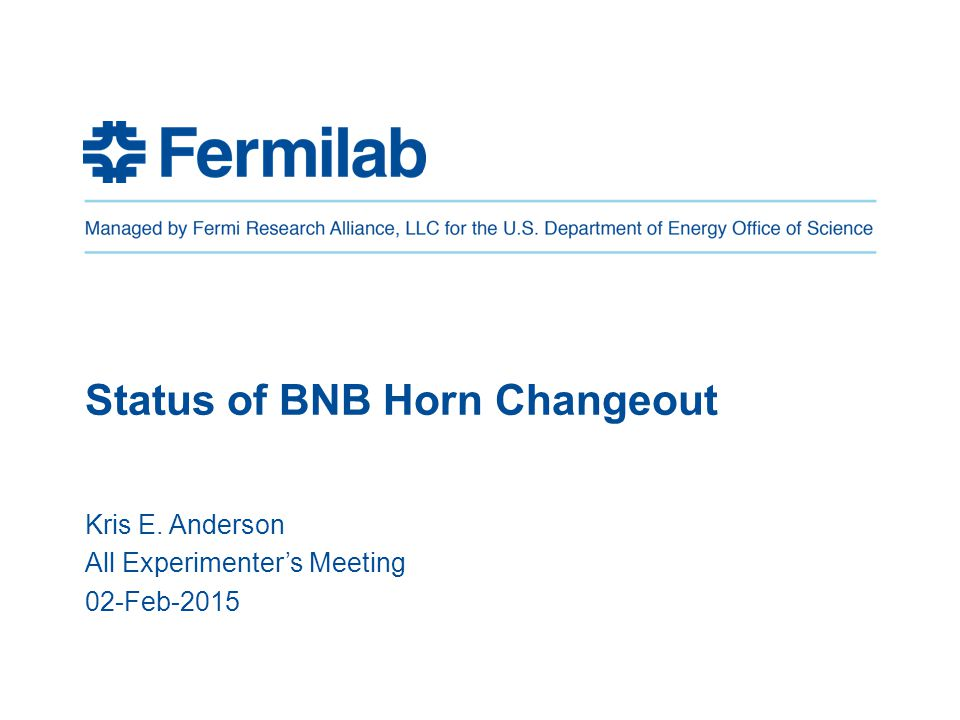 Brief History of Horn BNB-2 Horn BNB-2 has been in service since October 2004 Has 400M+ pulses (Designed for 200M cycles with > 95% confidence level with respect to conductor fatigue) Horn has a total of 6 water headers flowing 3 gpm each (each header has 3 nozzles @ 1 gpm each for a total nominal flow rate of 18 gpm) BNB-2 has had 2 water headers completely valved out due to water leaks in those circuits (operating @ minimal acceptable flow rate) 2/02/15Kris E.