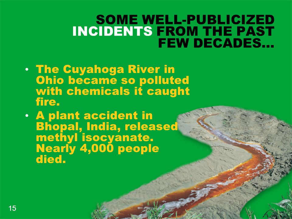 SOME WELL-PUBLICIZED INCIDENTS FROM THE PAST FEW DECADES… The Cuyahoga River in Ohio became so polluted with chemicals it caught fire.