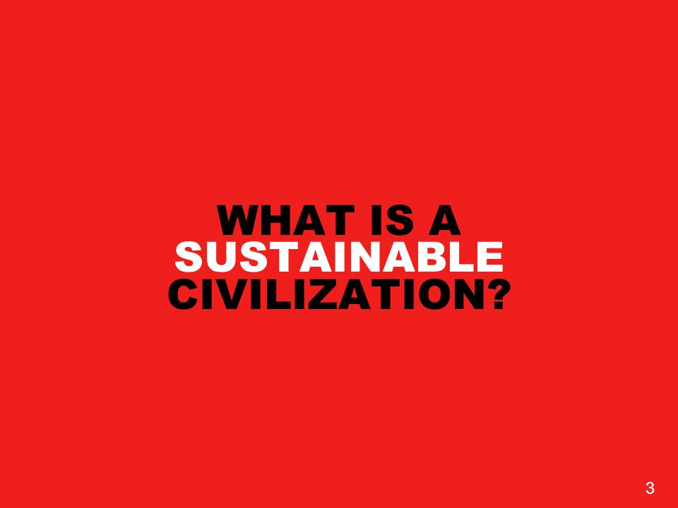 WHAT IS A SUSTAINABLE CIVILIZATION 3