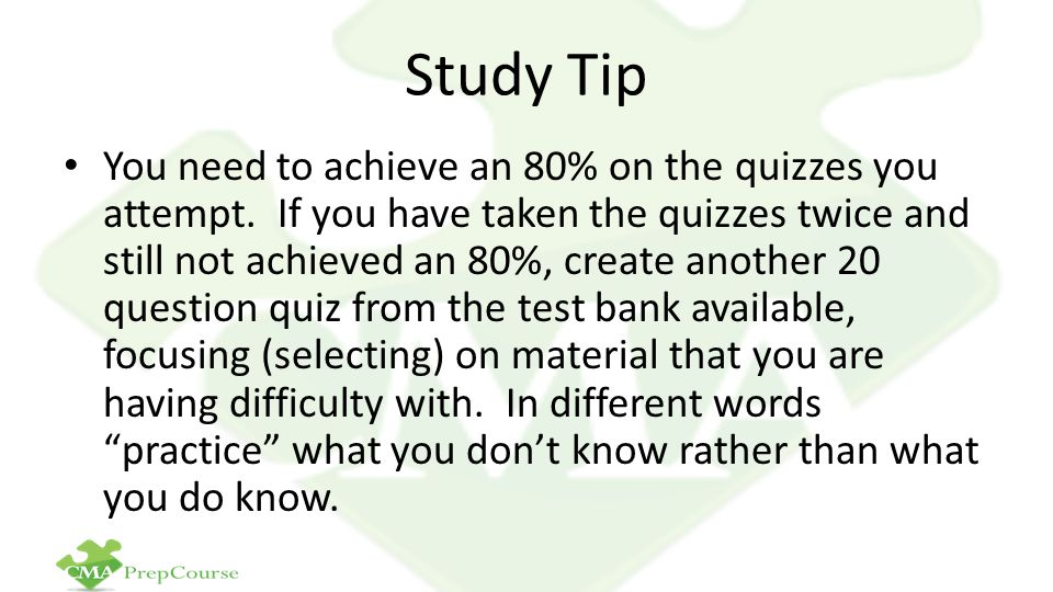 Study Tip You need to achieve an 80% on the quizzes you attempt.