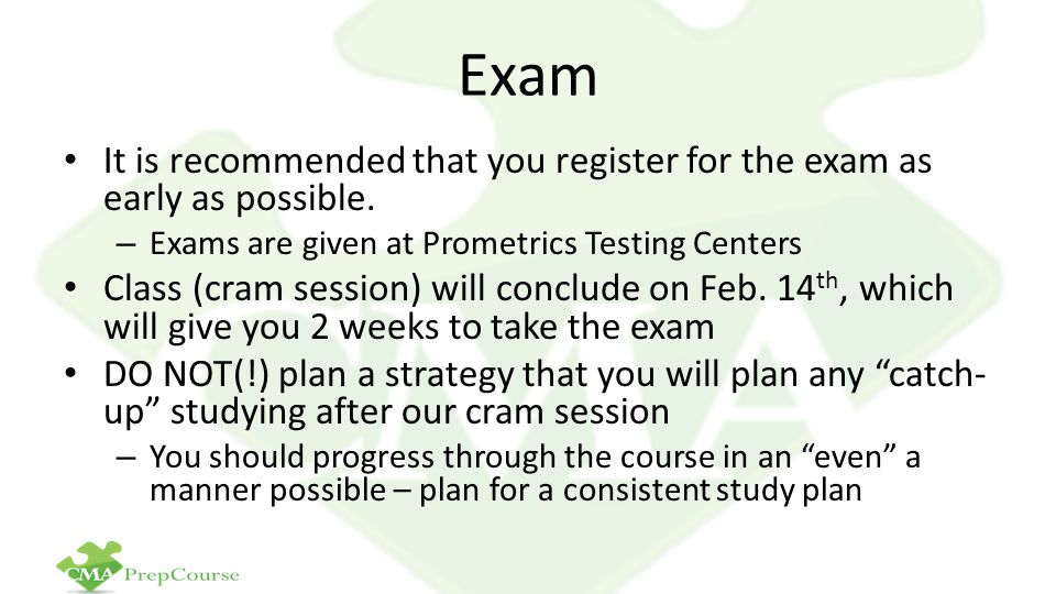 Exam It is recommended that you register for the exam as early as possible.