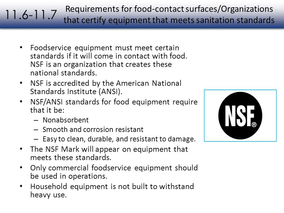 Foodservice equipment must meet certain standards if it will come in contact with food. NSF is an organization that creates these national standards.