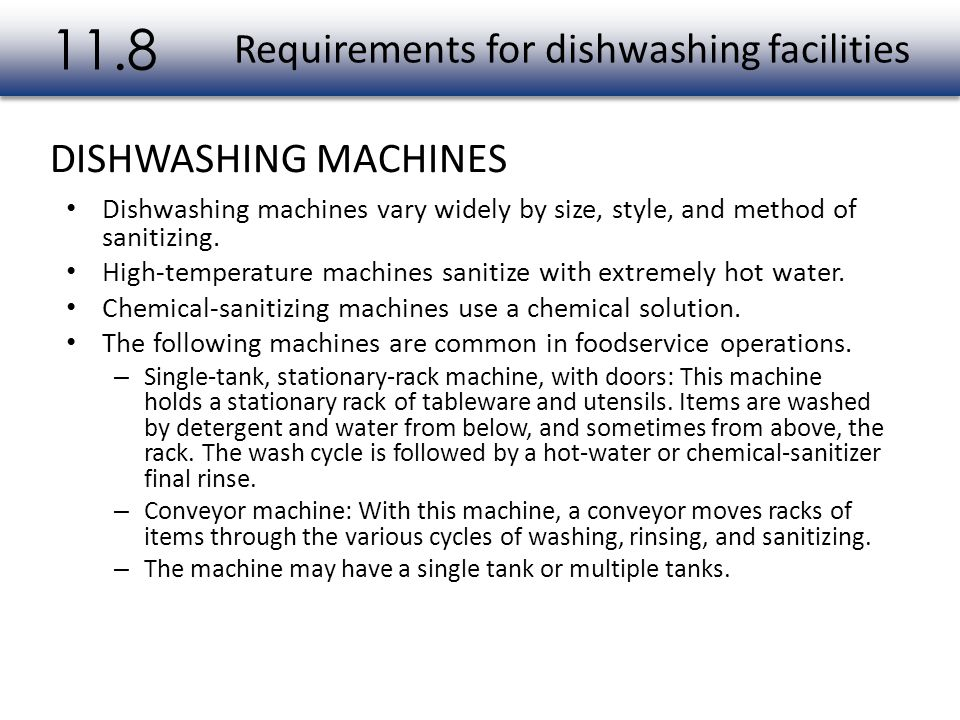 Dishwashing machines vary widely by size, style, and method of sanitizing. High-temperature machines sanitize with extremely hot water. Chemical-sanit