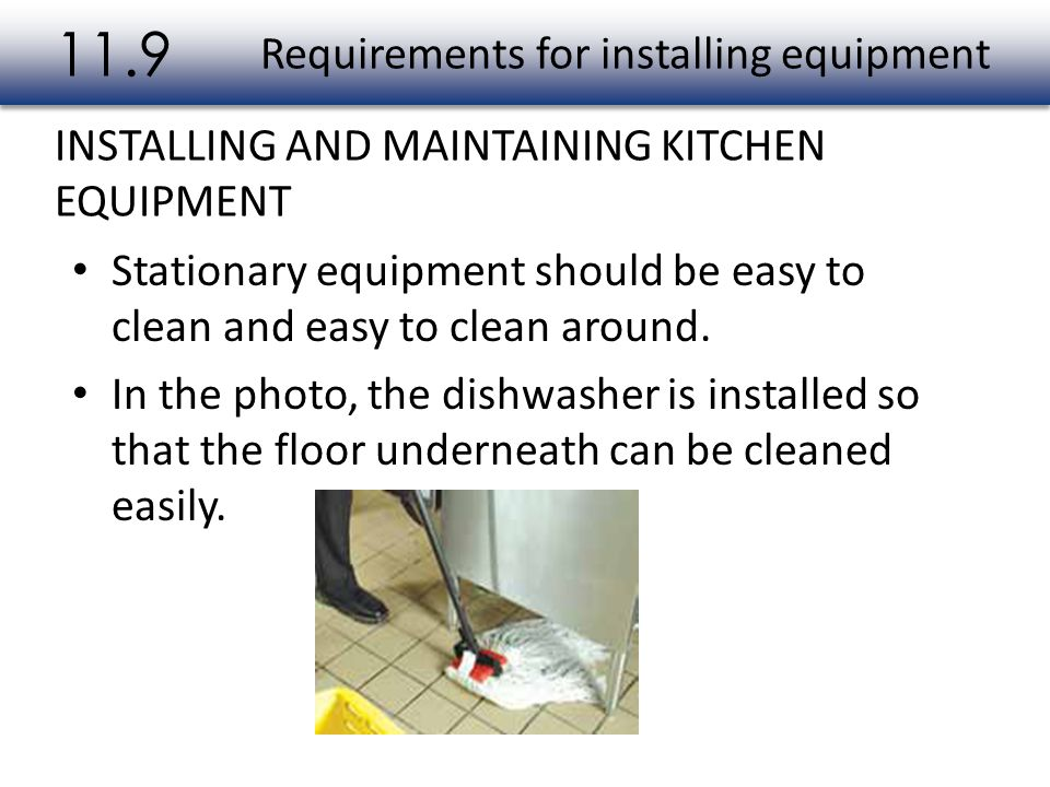 Stationary equipment should be easy to clean and easy to clean around. In the photo, the dishwasher is installed so that the floor underneath can be c