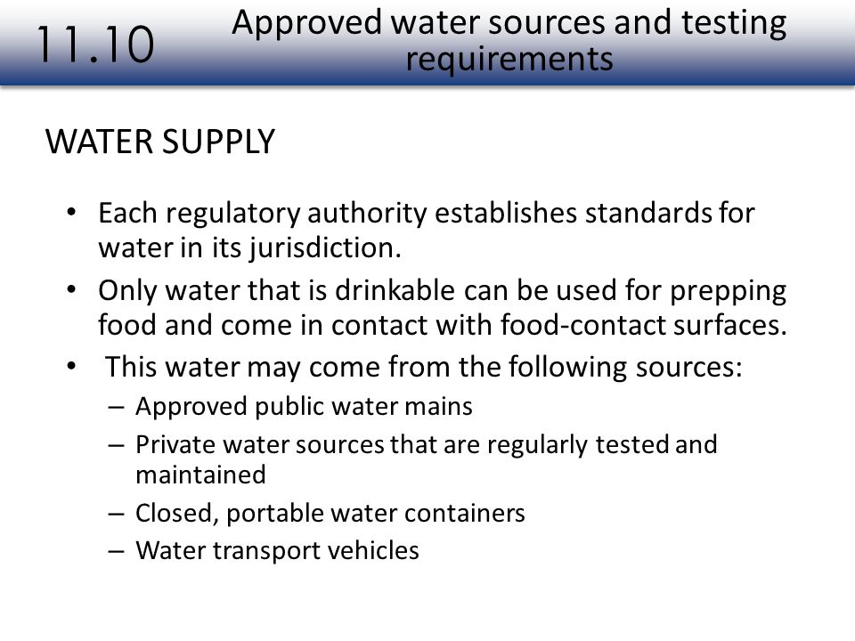 Each regulatory authority establishes standards for water in its jurisdiction. Only water that is drinkable can be used for prepping food and come in