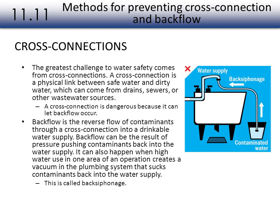The greatest challenge to water safety comes from cross-connections. A cross-connection is a physical link between safe water and dirty water, which c