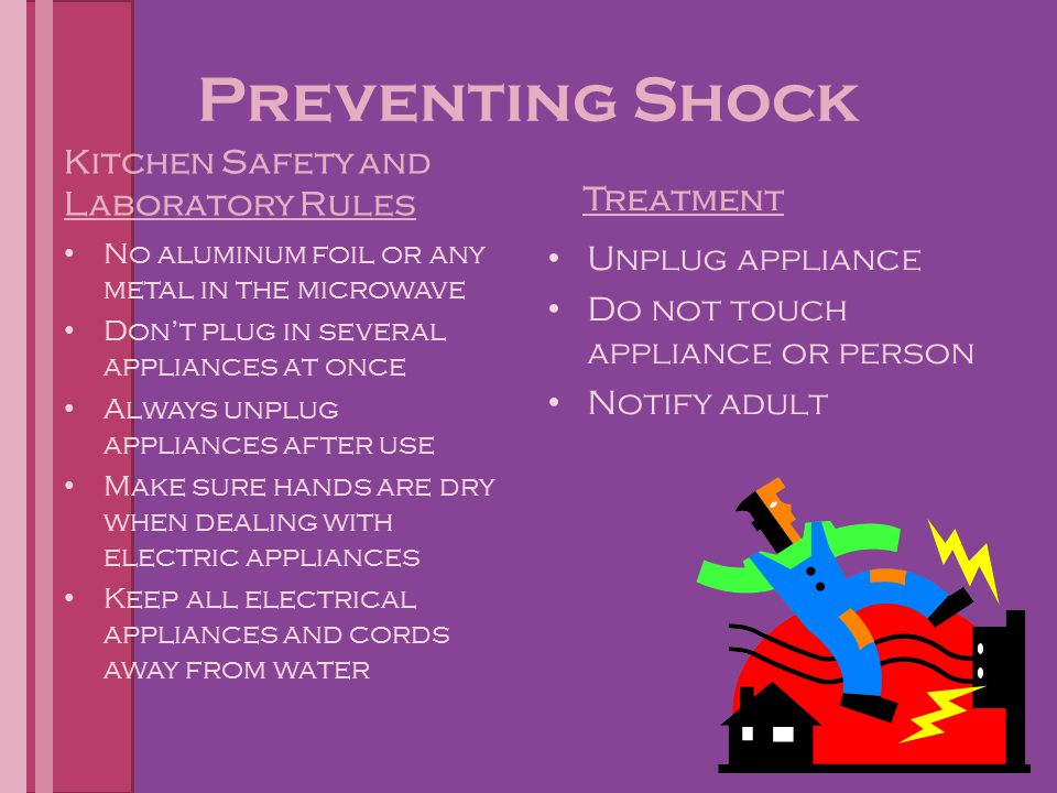 Preventing Shock Kitchen Safety and Laboratory Rules No aluminum foil or any metal in the microwave Don't plug in several appliances at once Always un