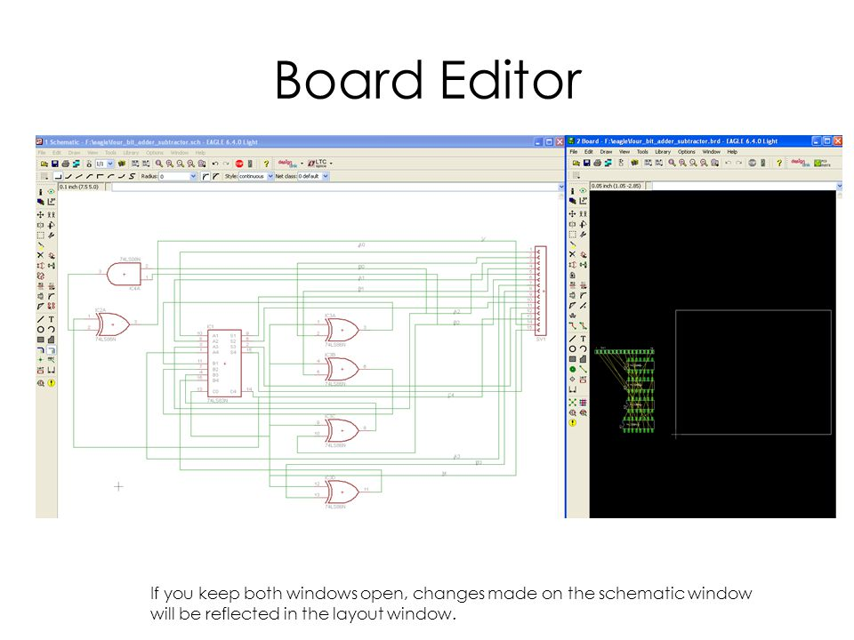 Board Editor If you keep both windows open, changes made on the schematic window will be reflected in the layout window.