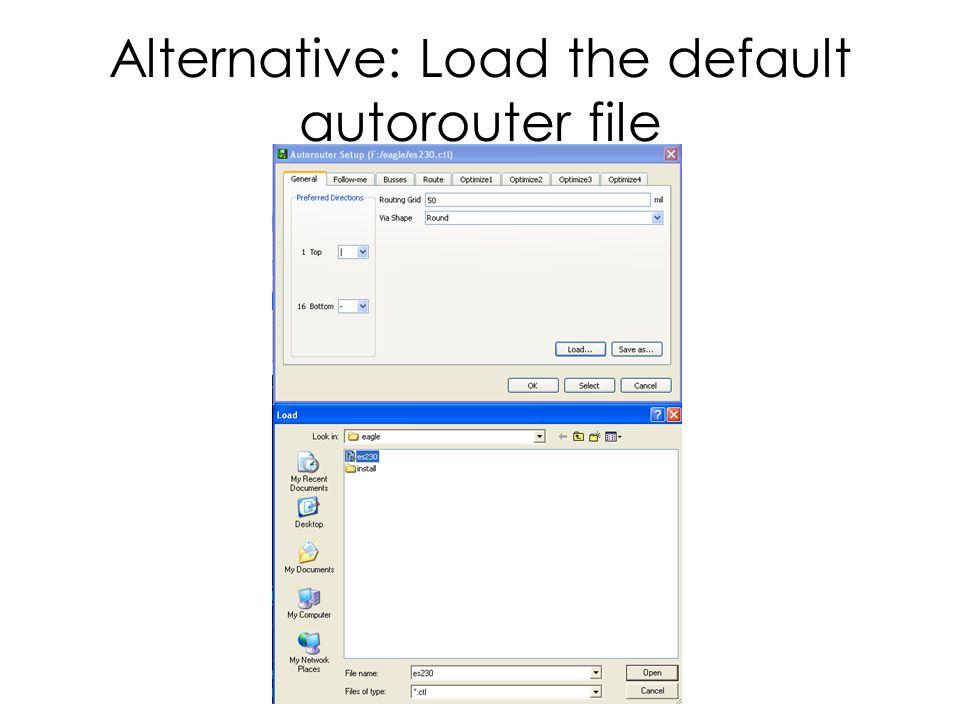 Alternative: Load the default autorouter file