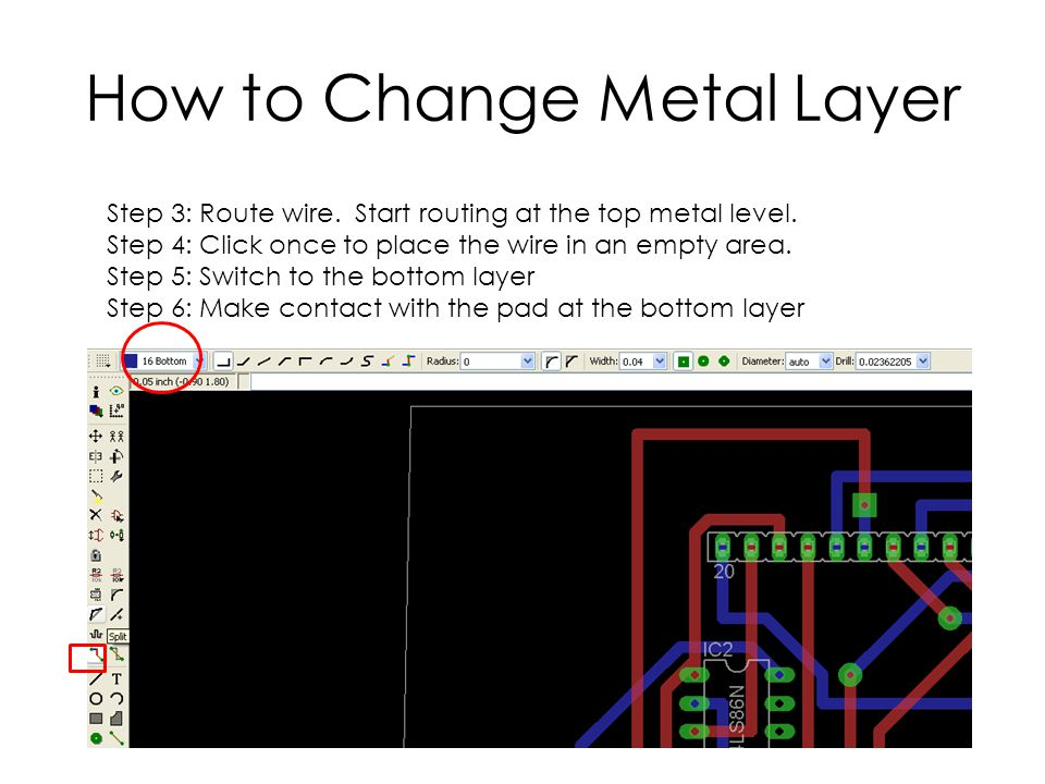 How to Change Metal Layer Step 3: Route wire. Start routing at the top metal level. Step 4: Click once to place the wire in an empty area. Step 5: Swi
