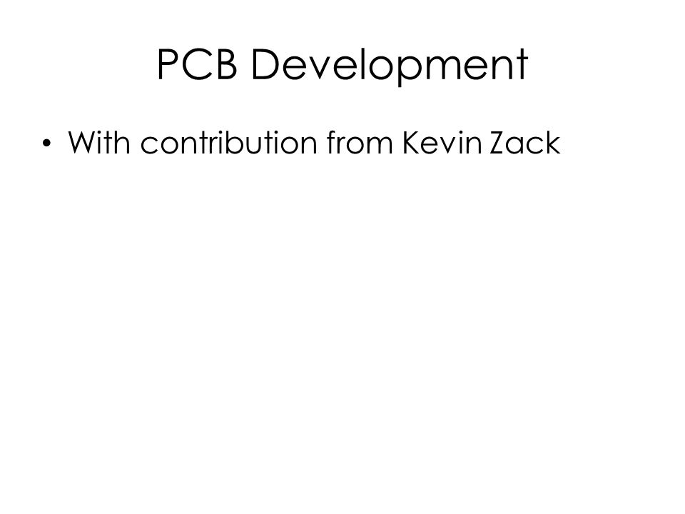 PCB Development With contribution from Kevin Zack