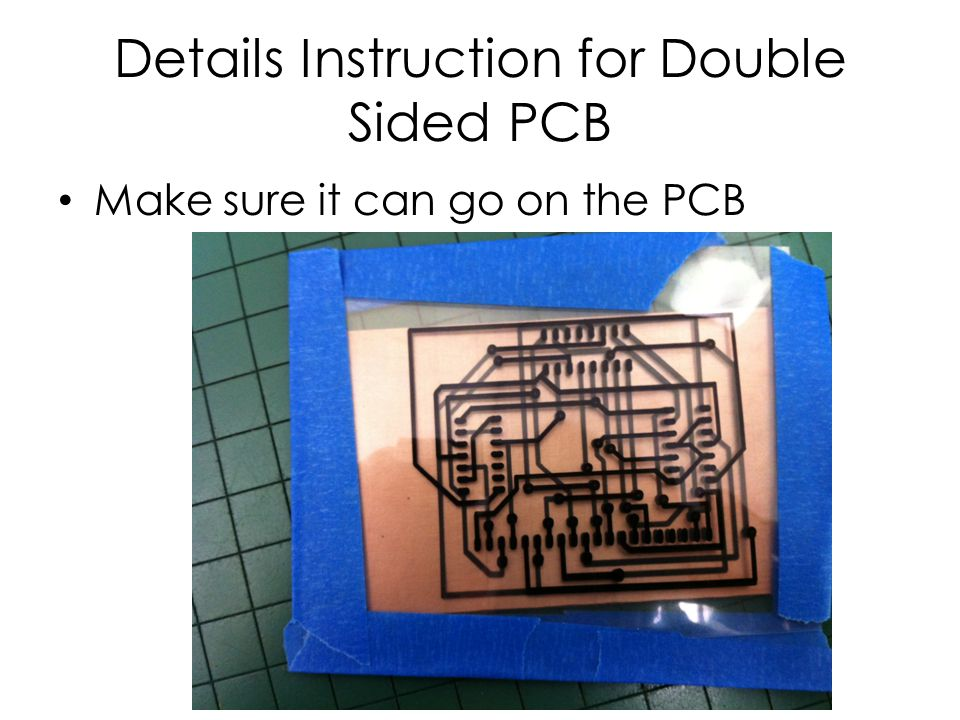 Details Instruction for Double Sided PCB Make sure it can go on the PCB