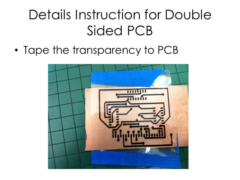 Details Instruction for Double Sided PCB Tape the transparency to PCB