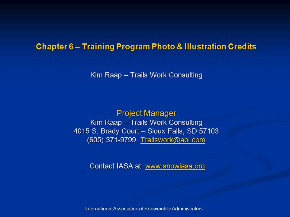 International Association of Snowmobile Administrators Chapter 6 – Training Program Photo & Illustration Credits Kim Raap – Trails Work Consulting Project Manager Kim Raap – Trails Work Consulting 4015 S.
