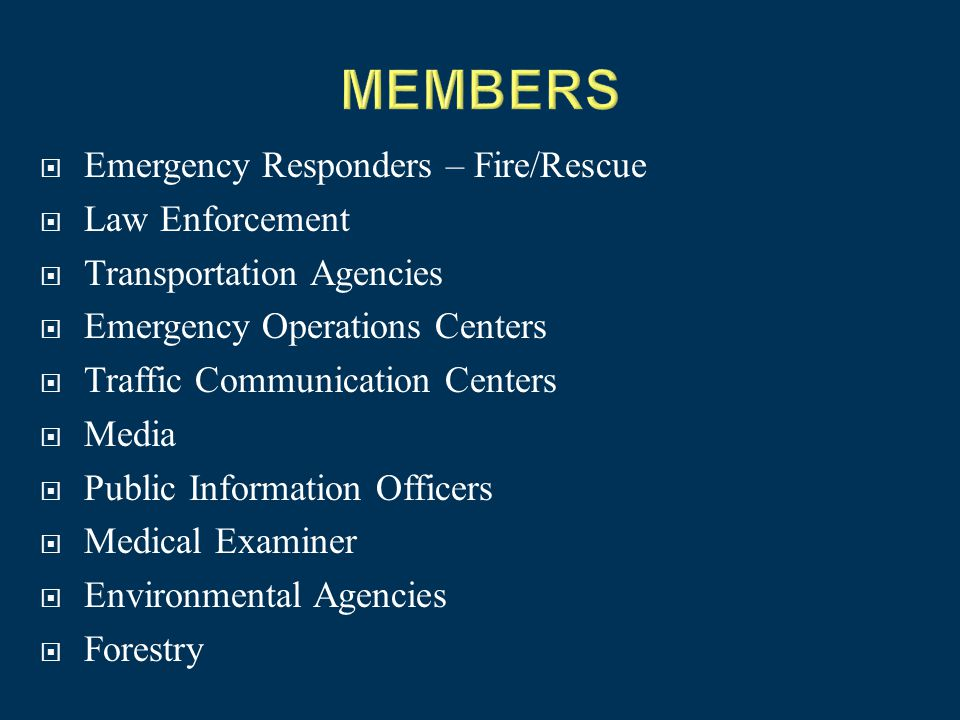  Emergency Responders – Fire/Rescue  Law Enforcement  Transportation Agencies  Emergency Operations Centers  Traffic Communication Centers  Media  Public Information Officers  Medical Examiner  Environmental Agencies  Forestry