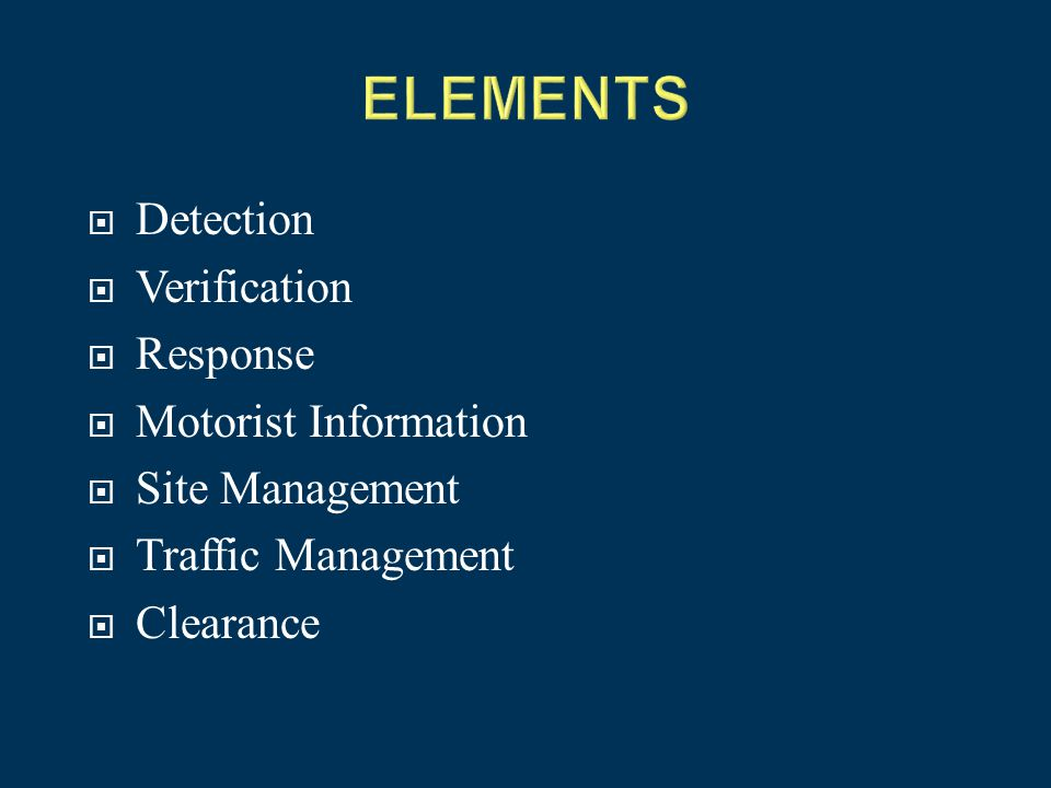  Detection  Verification  Response  Motorist Information  Site Management  Traffic Management  Clearance