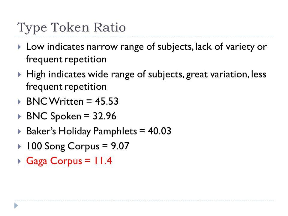 Type Token Ratio  Low indicates narrow range of subjects, lack of variety or frequent repetition  High indicates wide range of subjects, great varia