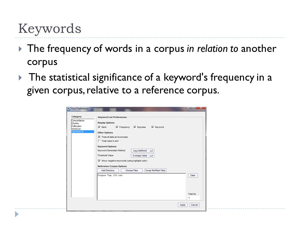 Keywords  The frequency of words in a corpus in relation to another corpus  The statistical significance of a keyword s frequency in a given corpus, relative to a reference corpus.