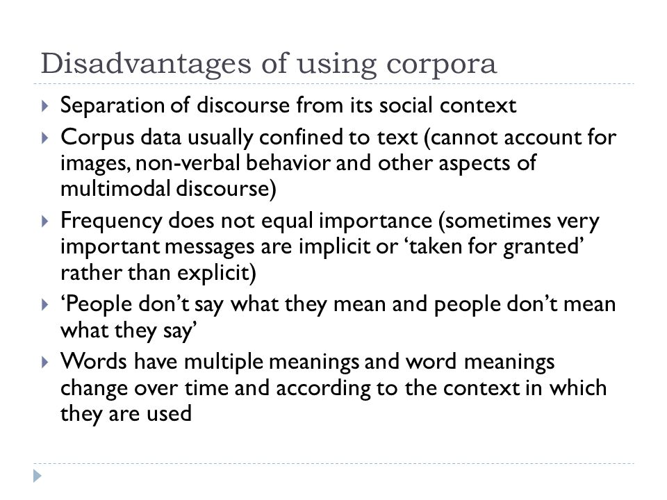 Disadvantages of using corpora  Separation of discourse from its social context  Corpus data usually confined to text (cannot account for images, no