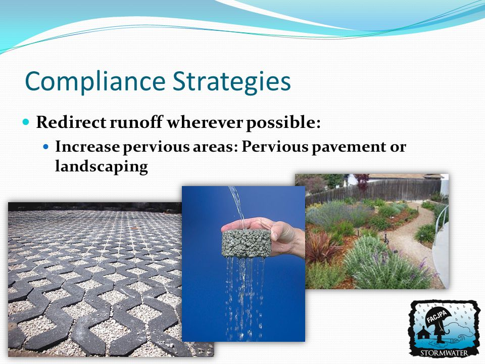 Redirect runoff wherever possible: Increase pervious areas: Pervious pavement or landscaping Compliance Strategies