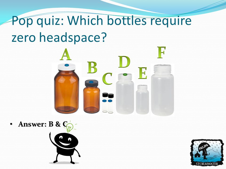 Answer: B & C Answer: B & C Pop quiz: Which bottles require zero headspace?
