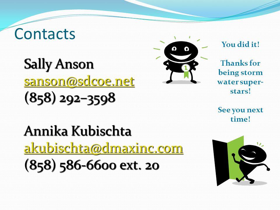 Contacts Sally Anson sanson@sdcoe.net (858) 292–3598 Annika Kubischta akubischta@dmaxinc.com (858) 586-6600 ext. 20 You did it! Thanks for being storm
