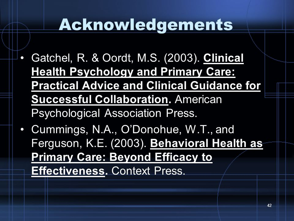 42 Acknowledgements Gatchel, R. & Oordt, M.S. (2003).