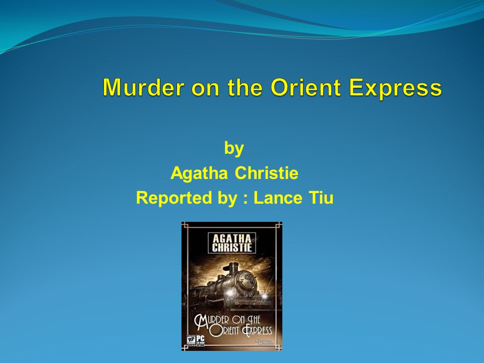 by Agatha Christie Reported by : Lance Tiu