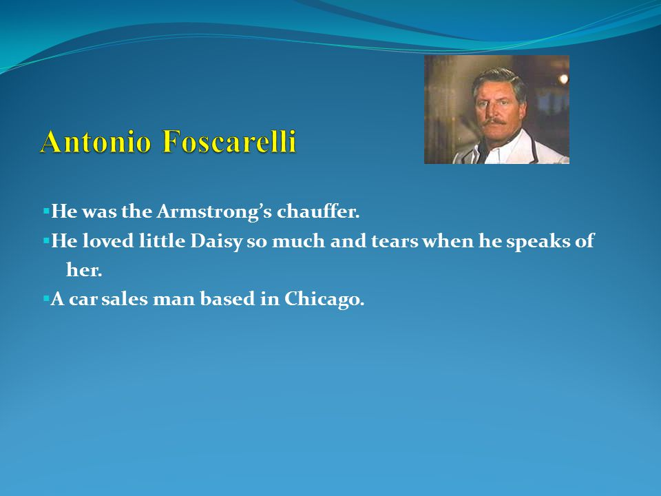  He was the Armstrong's chauffer.  He loved little Daisy so much and tears when he speaks of her.  A car sales man based in Chicago.