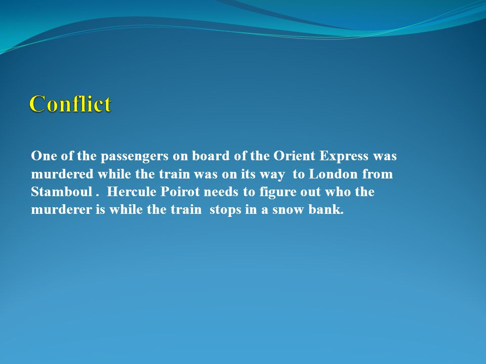 One of the passengers on board of the Orient Express was murdered while the train was on its way to London from Stamboul.