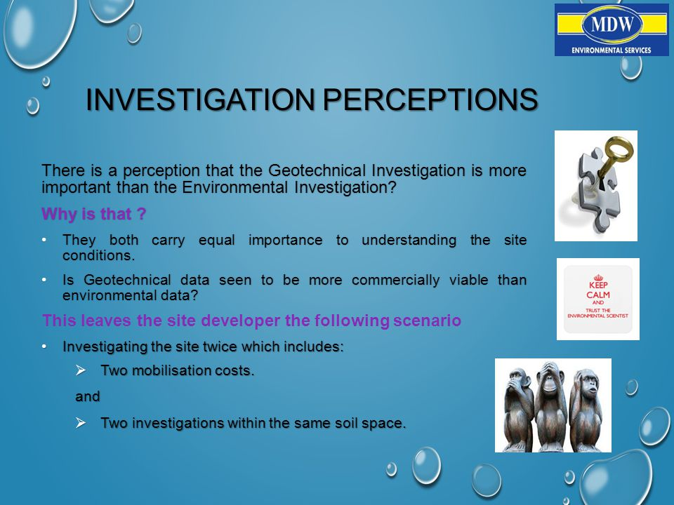 INVESTIGATION PERCEPTIONS There is a perception that the Geotechnical Investigation is more important than the Environmental Investigation.