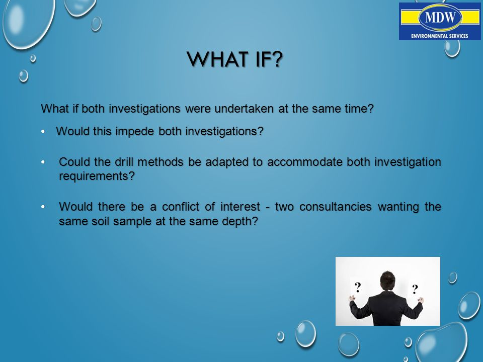 WHAT IF . What if both investigations were undertaken at the same time.