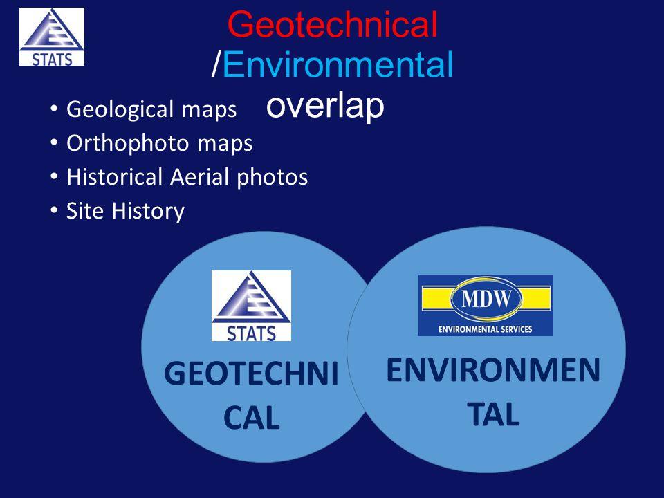 Geotechnical /Environmental overlap Geological maps Orthophoto maps Historical Aerial photos Site History GEOTECHNI CAL ENVIRONMEN TAL