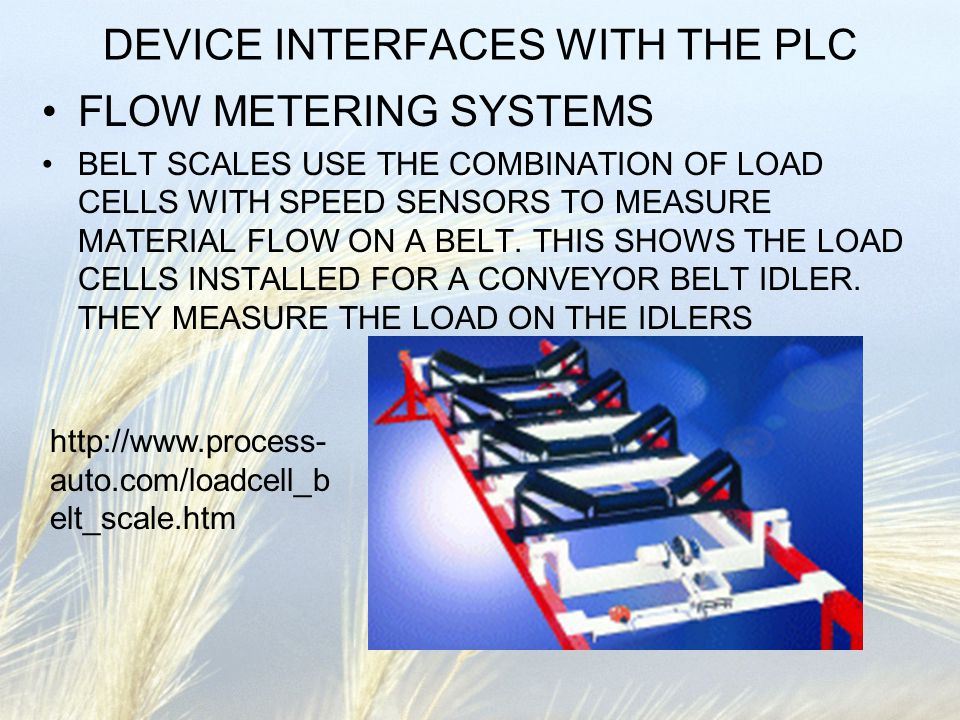 DEVICE INTERFACES WITH THE PLC FLOW METERING SYSTEMS BELT SCALES USE THE COMBINATION OF LOAD CELLS WITH SPEED SENSORS TO MEASURE MATERIAL FLOW ON A BE