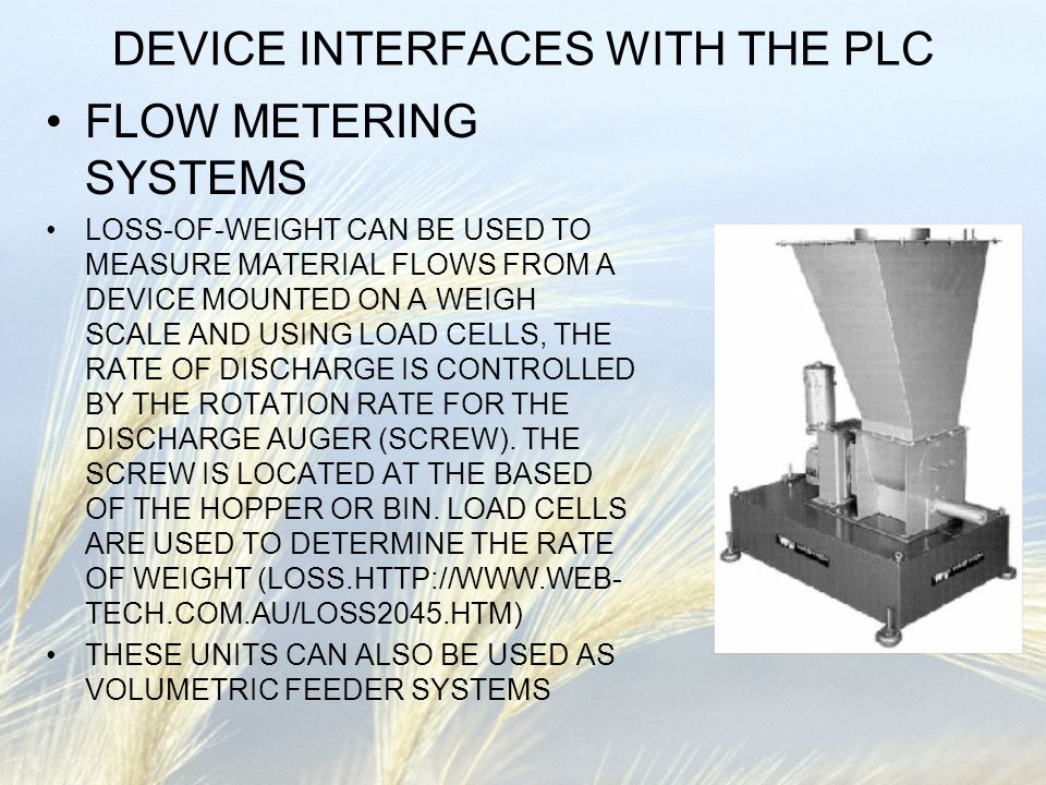 DEVICE INTERFACES WITH THE PLC FLOW METERING SYSTEMS LOSS-OF-WEIGHT CAN BE USED TO MEASURE MATERIAL FLOWS FROM A DEVICE MOUNTED ON A WEIGH SCALE AND U