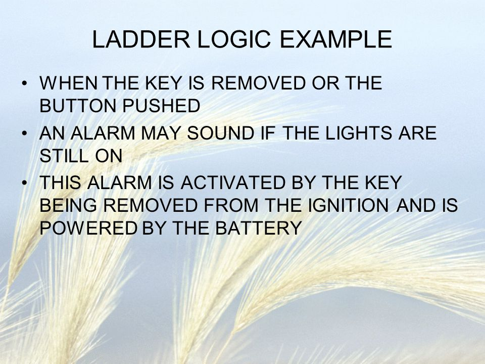 LADDER LOGIC EXAMPLE WHEN THE KEY IS REMOVED OR THE BUTTON PUSHED AN ALARM MAY SOUND IF THE LIGHTS ARE STILL ON THIS ALARM IS ACTIVATED BY THE KEY BEI