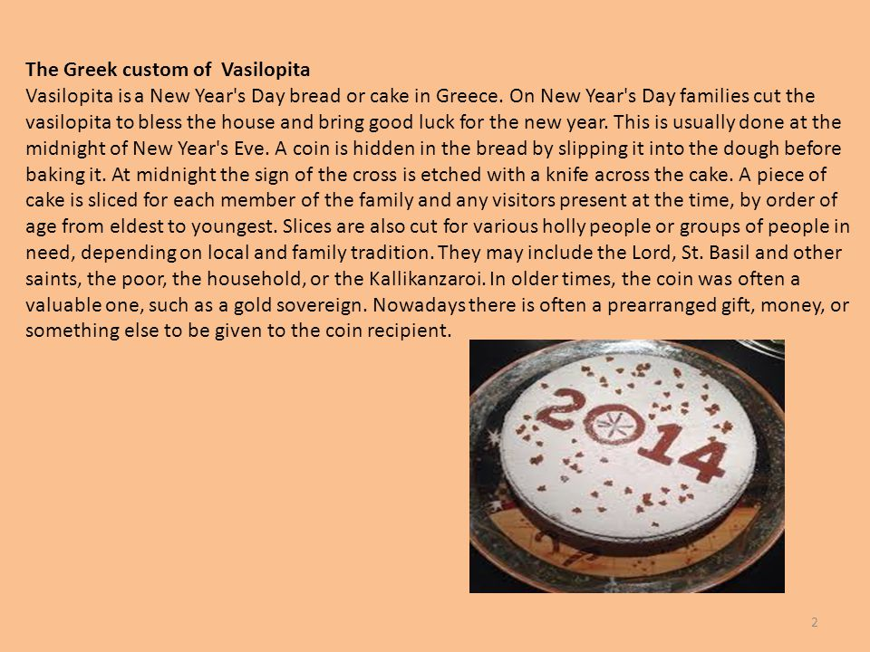 2 The Greek custom of Vasilopita Vasilopita is a New Year s Day bread or cake in Greece.