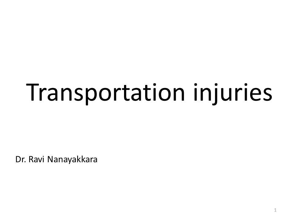 Transportation injuries Dr. Ravi Nanayakkara 1