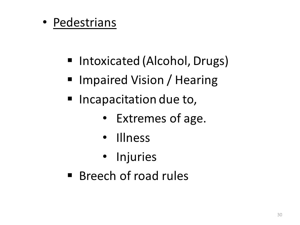 Pedestrians  Intoxicated (Alcohol, Drugs)  Impaired Vision / Hearing  Incapacitation due to, Extremes of age.