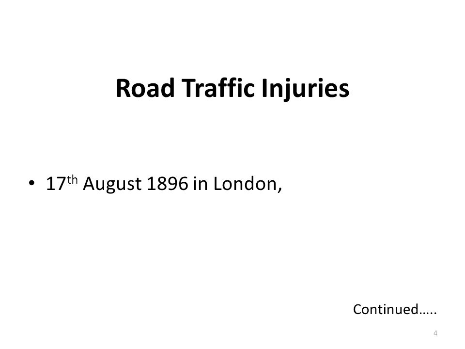 Road Traffic Injuries 17 th August 1896 in London, Continued….. 4
