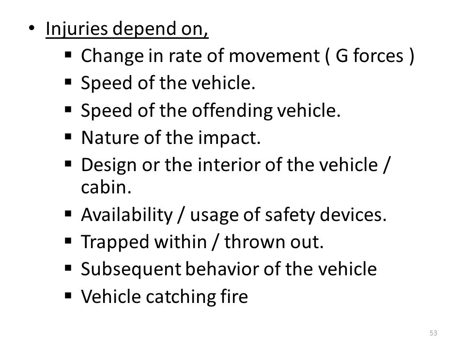 Injuries depend on,  Change in rate of movement ( G forces )  Speed of the vehicle.