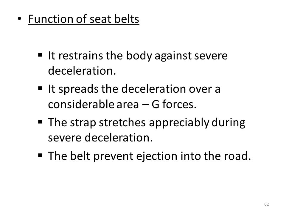 Function of seat belts  It restrains the body against severe deceleration.