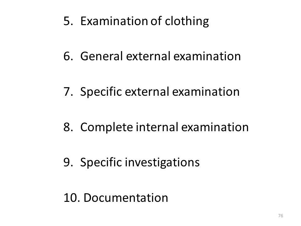 5.Examination of clothing 6.General external examination 7.Specific external examination 8.Complete internal examination 9.Specific investigations 10.