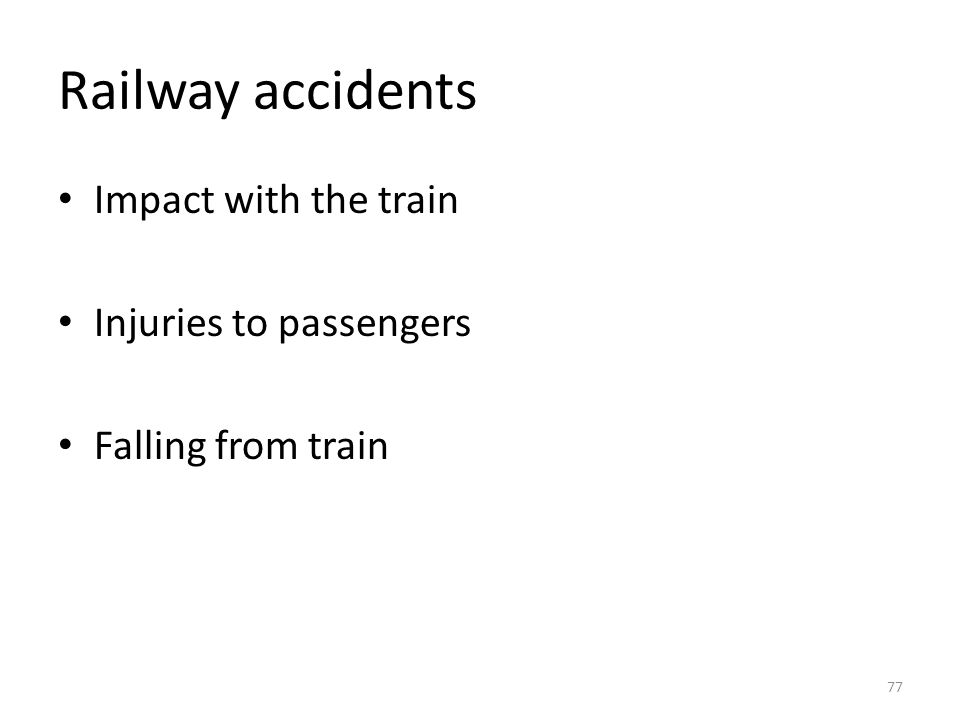 Railway accidents Impact with the train Injuries to passengers Falling from train 77